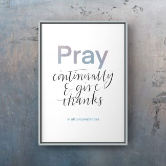 Pray continually and give thanks